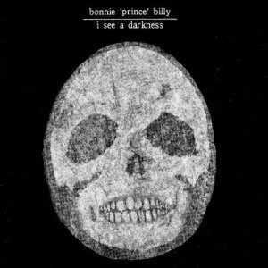 Bonnie Prince Billy - I See a Darkness (Palace)