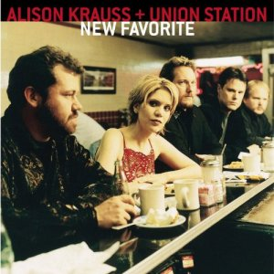 Alison Krauss and Union Station – New Favorite (Rounder)