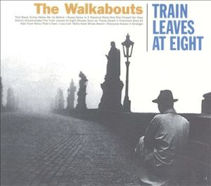 Walkabouts - The Train Leaves at Eight (Glitterhouse)
