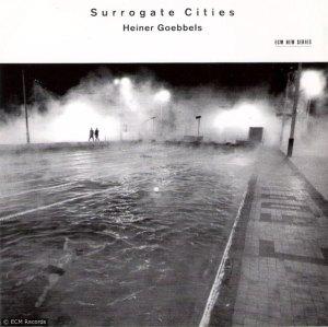 Heiner Goebbels - Surrogate Cities (ECM)